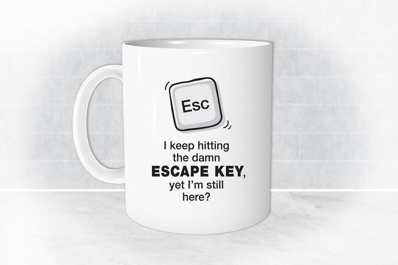 b17919a179e ESCAPE KEY Mug Funny Mugs Sarcastic Mugs Office Mug Funny | Etsy