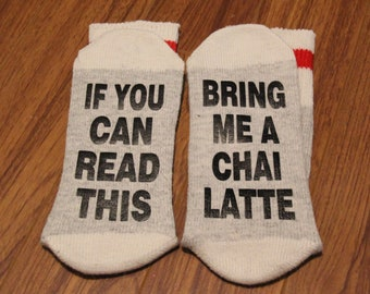 If You Can Read This ... Bring Me A Chai Latte (Word Socks - Funny Socks - Novelty Socks)