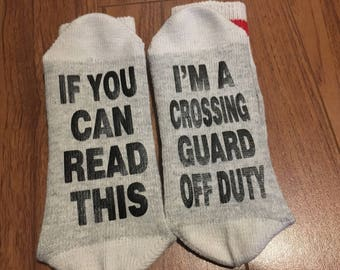If You Can Read This ... I'm A Crossing Guard Off Duty (Word Socks - Funny Socks - Novelty Socks)