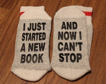 I Just Started A New Book ... And Now I Can't Stop (Word Socks - Funny Socks - Novelty Socks)