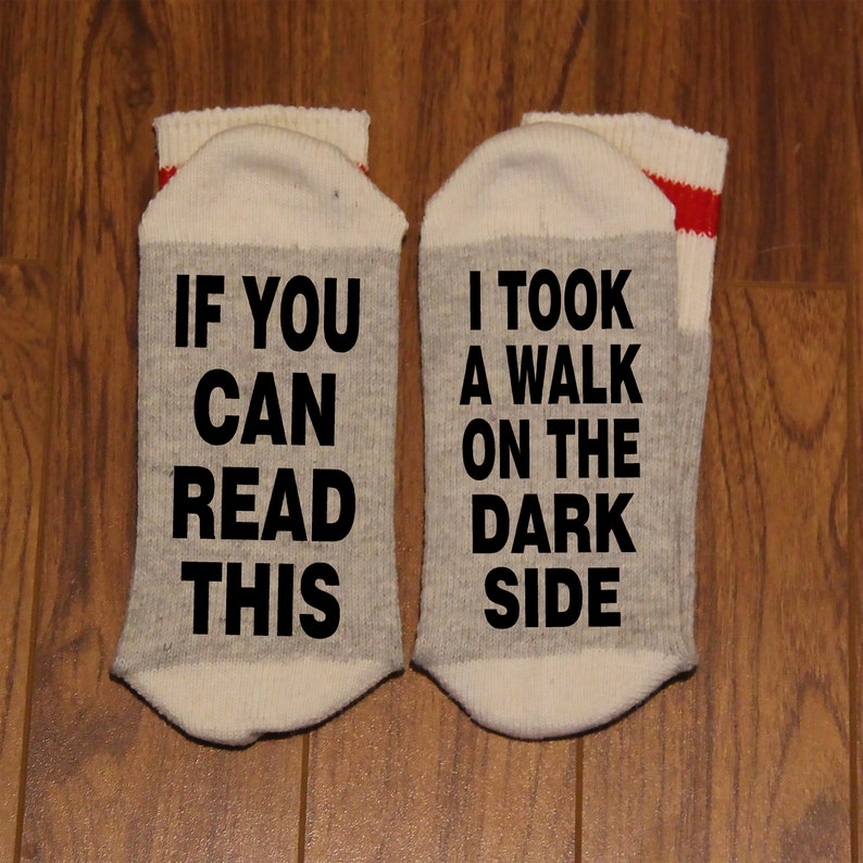 If You Can Read This .. Word Socks - Funny Socks - Novelty Socks I Took A Walk On The Dark Side