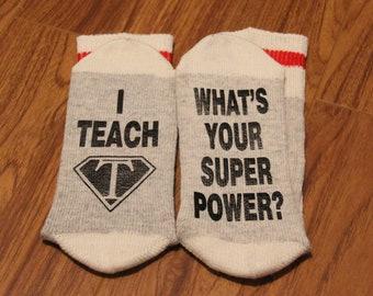 I Teach (Teacher Logo) ... What's Your Super Power? (Word Socks - Funny Socks - Novelty Socks)