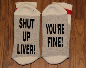 Shut Up Liver! ... You're Fine! (Word Socks - Funny Socks - Novelty Socks)