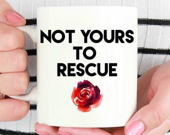 Not Yours To Rescue Mug, Gift For Feminist, Feminist Quote, Feminist Mug, Feminist Quote, Feminism mug, Nasty Woman, Girl Power Mugs, Cups