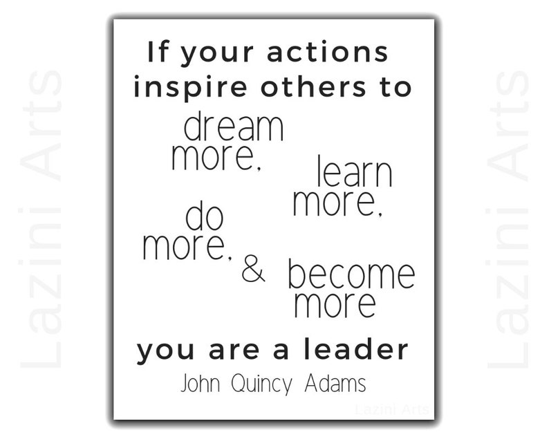 John Quincy Adams  If your actions inspire others to dream more, learn  more, do more, and become more you are a leader  Leadership Boss Gift