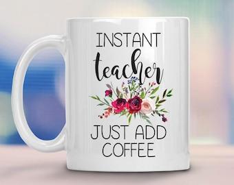 Instant teacher just add coffee mug, teacher mug, teacher gift, teacher appreciation,  gift for teacher, coffee mug, custom coffee mug, gift
