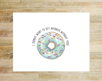 Donut Want To Get Married Without You | Bridesmaid Proposal Card | PRINTED