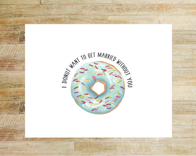 Will You Be My Bridesmaid Card | Donut Want To Get Married Without You | Bridesmaid Proposal Card | PRINTED