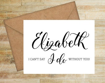 I Can't Say I Do Without You | Bridesmaid Proposal Card | Personalized Card for Bridal Party | PRINTED