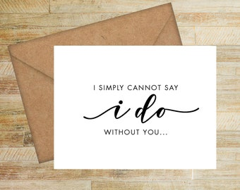 Simply Cannot Say I Do Without You | Bridesmaid Proposal Card | Personalized Card for Bridal Party | PRINTED