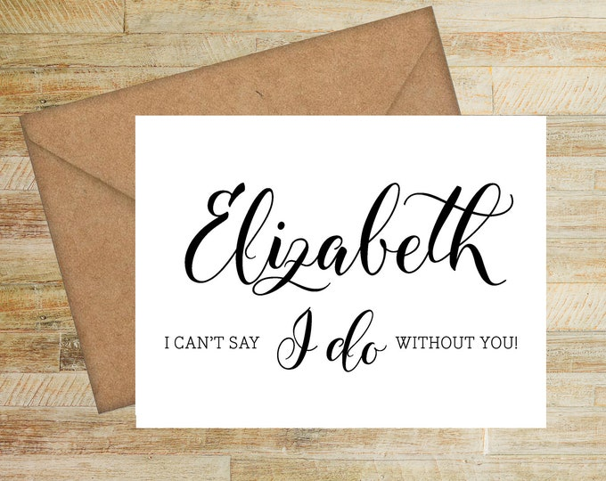 I Can't Say I Do Without You   Bridesmaid Proposal Card   Personalized Card for Bridal Party   PRINTED