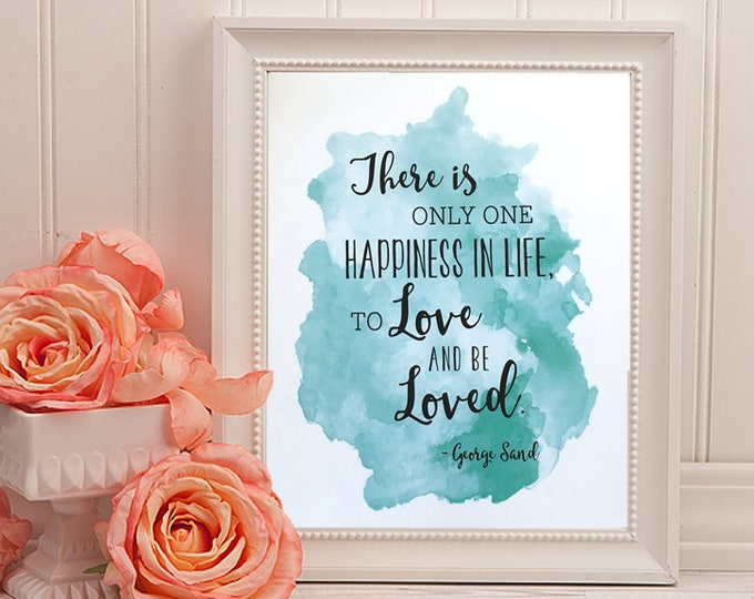 George Sand Quote Wall Print / Digital Download Print / Happiness Quote Wall Decor / Typography Print / Love Quote Home Decor / PRINTABLE