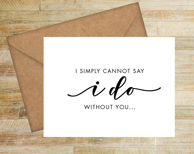 Simply Cannot Say I Do Without You   Bridesmaid Proposal Card   Personalized Card for Bridal Party   PRINTED