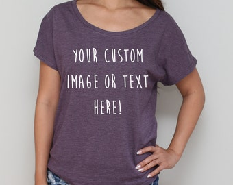 Custom Soft and Slouchy Shirt / Custom Soft Triblend Dolman / Customized Tshirt / Personalized Tee