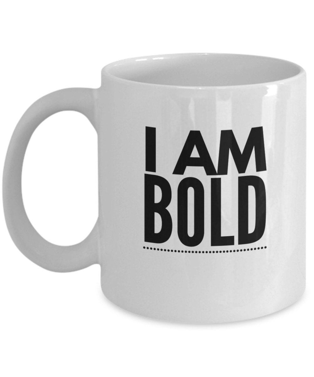 I Am Bold Coffee Mug Inspiring Quote Coffee Mug Makes A Great Gift Ceramic Travel Mug