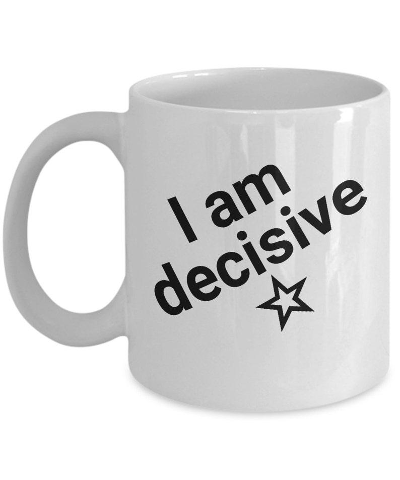 Decision Mug I Am Decisive Mug Coffee Mug Inspiring Quotes Makes A Great Mug Gift For That Special Person Ceramic Travel Mug