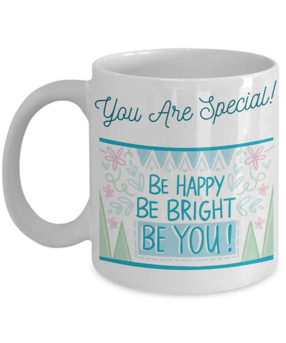 You Are Special Coffee Mug You Are Special Mug Be Happy Etsy