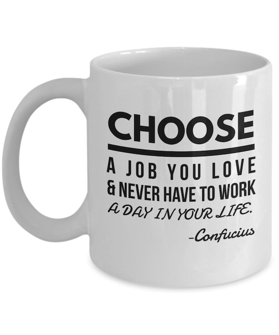choose a job you love coffee mug inspiring coffee mugs