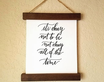 "8X10 Original Print ""It's Okay Not to be Not Okay All of the Time"" iwith or without frame"