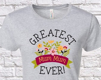 Greatest Mum Mum Ever Since (Any Year), Mum Mum Gift, Mum Mum Birthday, Mum Mum tshirt, Mum Mum Gift Idea, Baby Shower,