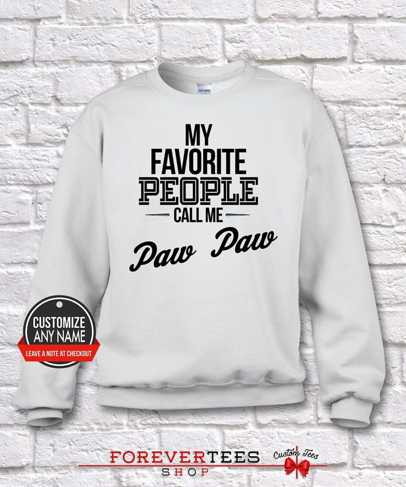 Grandpa Gift Paw Paw Gift My Favorite People Call Me Paw Paw Paw Paw Hoodie Paw Paw Birthday Baby Father/'s Day Paw Paw Gift Idea