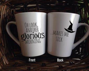 Oh Look Another Glorious Morning Makes Me Sick|Hocus Pocus Mug|Sanderson Sisters|Halloween Mug|Funny Mug|Custom Mug|