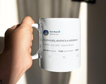 Elon Musk Tweet Mug – Technically Alcohol is a solution Mug, Funny Coffee Mug, Best Tweets