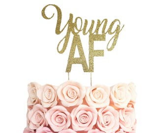 Young AF Cake Topper, Forever Young Cake Topper, Old AF, 30th Birthday, 40th Birthday, 50th Birthday, 60th, 70th, Birthday Party Decorations