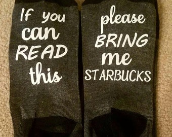 Starbucks Socks, If You Can Read This Bring Me My Starbucks, Mothers Day Gift, Funny Gift Birthday Present, Great gift for her, Mom