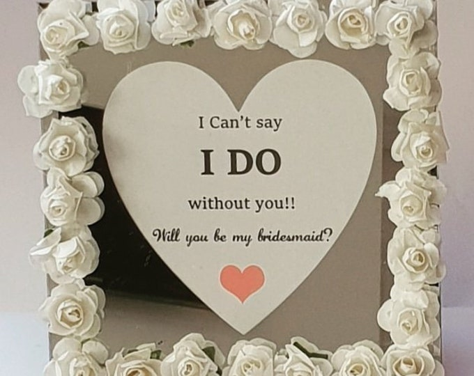 I can't say I do without you Mirror Photo Frame Will You Be My Bridesmaid Flowergirl Flower Frame