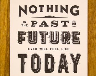 Nothing Past, Nothing Future Letterpress Poster Print