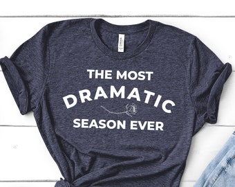 the most dramatic season ever, the bachelorette, the bachelor tshirt, bachelor nation, bachelorette tshirt, reality tv, tv show quotes, gift