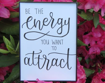 Be The Energy You Want to Attract   Handwritten Calligraphy Inspirational Quotes