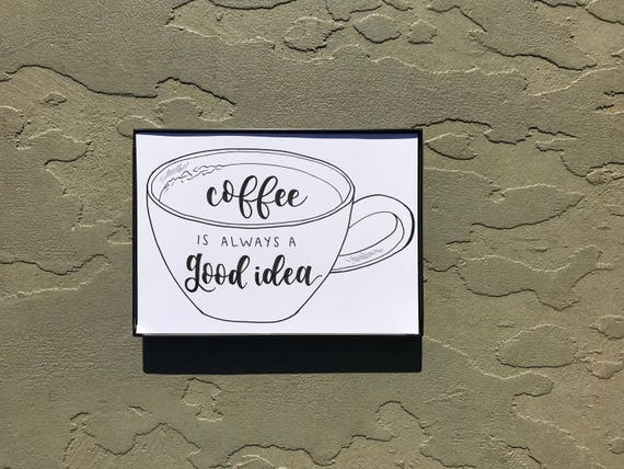 Coffee Is Always A Good Idea Handwritten Calligraphy Prints Etsy