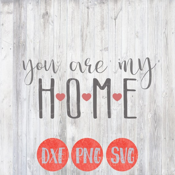 You Are My Home Svg Overlay Quotes Svg Sayings Nursery Svg Etsy