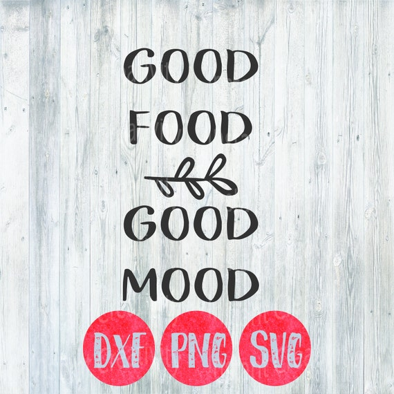 Good Food Good Mood, Food Svg, Funny Quotes, cricut silhouette clip art  scrapbooking