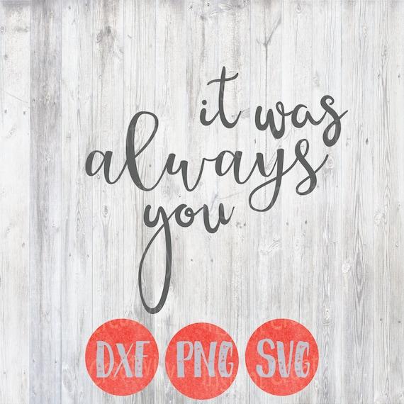 Es War Immer Sie Spruche Spruche Hochzeit Baby Kinder Overlay Design Diy Svg Liebe Silhouette Datei Cricut Design