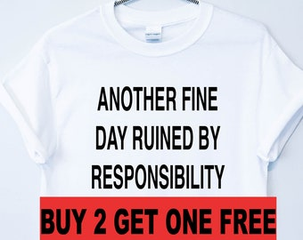 bdfa74499 Another Fine Day Ruined By Responsibility T-shirt Unisex Crewneck T-shirt  Funny Sarcastic Short Sleeve T-shirt Workout T-Shirt With Saying