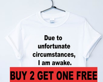 60496922e Due To Unfortunate Circumstances, I am Awake, Ladies Unisex T-Shirt, Slogan  Women Top, Cute Women's Tshirt, Slogan Shirt Funny For Teen