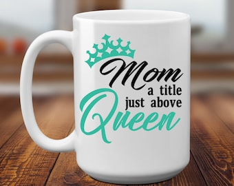 Mom Title Above   Above Queen   Mothers Day Gift   Gift from Daughter   Gift From Son   Gift for Mom   Mothers Day   Mom Birthday   Mom Gift