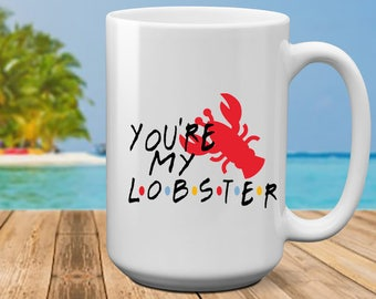 You're My Lobster | Couple Gift | Gift for Her | Gift for Him | Wife Gift | Husband Gift | Friends Gift | Anniversary Gift | Friends TV Show