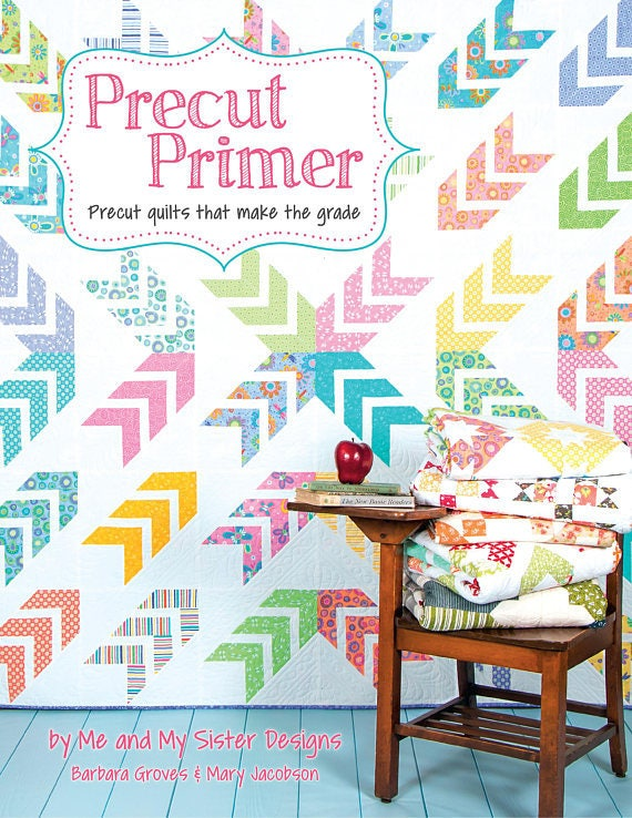 Precut Primer Book of Precut quilts that make the grade by Me and My Sister Designs Barbara Groves & Mary Jacobson