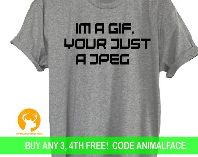 Geeky Funny Shirts, Nerdy T-Shirts, Social Media Tee, Im A Gif Your Just A JPEG Shirt,