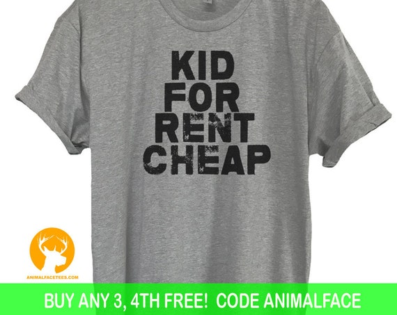 Kid For Rent Cheap T-Shirt, Funny And Sarcastic Tee, Sarcasm T- Shirt, Ladies Unisex Shirt