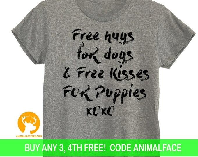 Free Hugs For Dogs Free Kisses For Puppies T-Shirt, Ladies Gift, Cute Shirt,