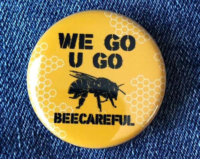 We Go You Go Beecareful Funny Button, Save The Bee's, Vegan, Save The Bee's, Protect The Bee's. Insect button