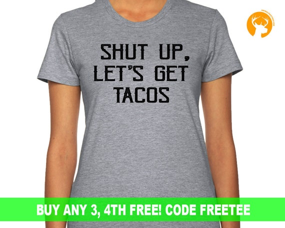 Taco Lover, Shut Up Lets Get Tacos T-Shirt, Unisex Funny Taco Shirt, Taco Truck, Funny Foodie TShirt, Funny Taco T-Shirt , Taco Tuesday,