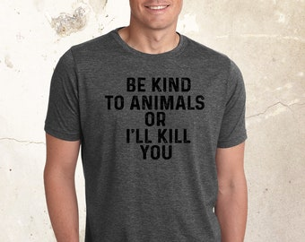 Animal Rights Shirt, Be Kind To Animals Or ill Kill You Shirt, Animal Liberation Shirt, Friends Not Food, Rescue Animals Shirt, Cruelty Free