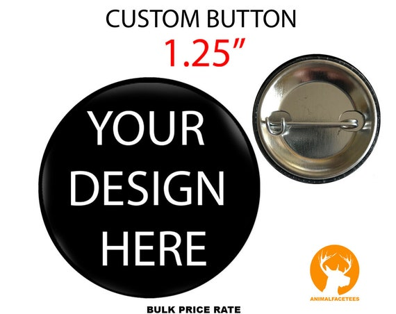 "Design Your Own Custom Buttons, Custom Made Buttons, 1.25"" , Gift for her, Gift for him, Birthday, Wedding, Bands, Promotional Items"