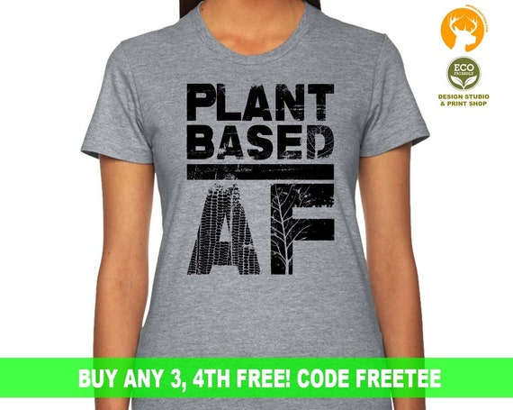 Plant Based AF Shirt | Vegan Shirt | Animal Lover Shirt | Vegetarian Shirt | Vegan Gift | Funny Vegan Shirt